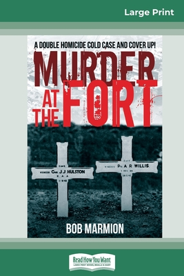 Murder at the Fort: A double homicide Cold Case and Cover Up (16pt Large Print Edition)