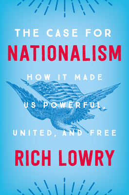 The Case for Nationalism: How It Made Us Powerful, United, and Free