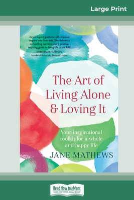 The Art of Living Alone and Loving It: Your inspirational toolkit for a whole and happy life (16pt Large Print Edition)