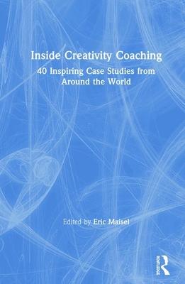 Inside Creativity Coaching: 40 Inspiring Case Studies from Around the World