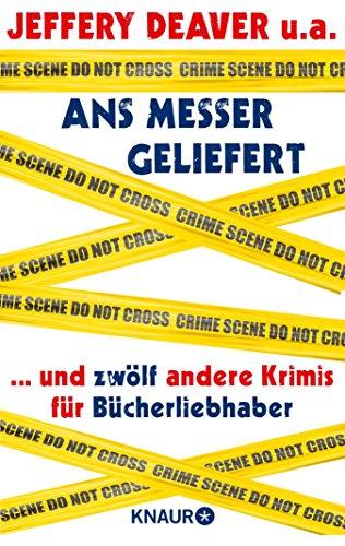 Ans Messer geliefert: ...und zwölf andere Krimis für Bücherliebhaber von Jeffery Deaver, Anne Perry, Loren D. Estleman, Laura Lippman, Reed Farrel Coleman, ... H. Cook, William Link