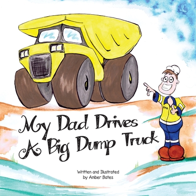 My Dad Drives a Big Dump Truck: Fun Kids FIFO Book