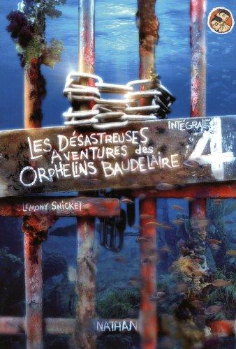 Les désastreuses Aventures des Orphelins Baudelaire ( Intégrale #4)