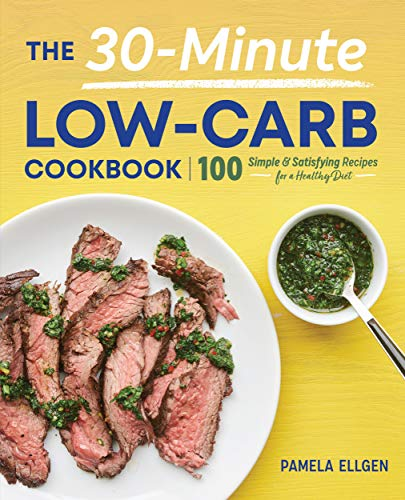 The 30-Minute Low-Carb Cookbook: 100 Simple & Satisfying Recipes for a Healthy Diet