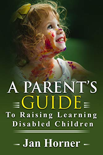 A Parent's Guide To Raising Learning Disabled Children