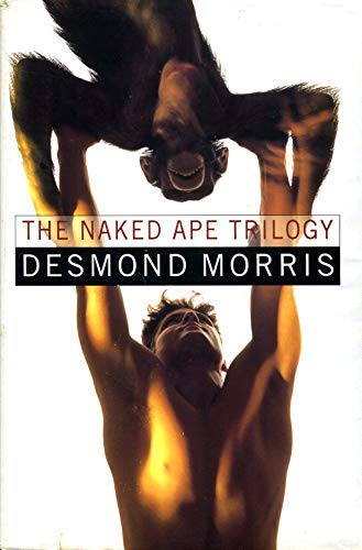The Naked Ape Trilogy: Naked Ape/Human Zoo/Intimate Behaviour