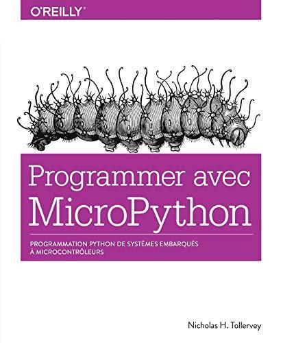 Programmer en MicroPython - programmation embarquée de microcontrôleurs avec Python - collection O'Reilly