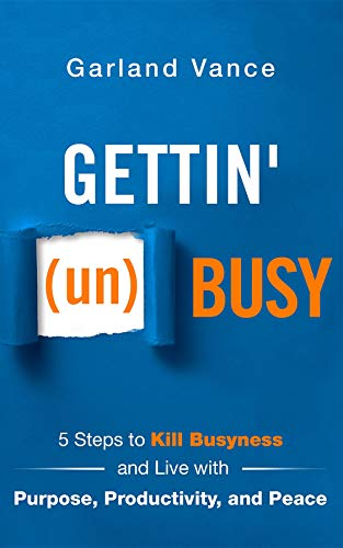 Gettin' (un)Busy: 5 Steps to Kill Busyness and Live with Purpose, Productivity, and Peace