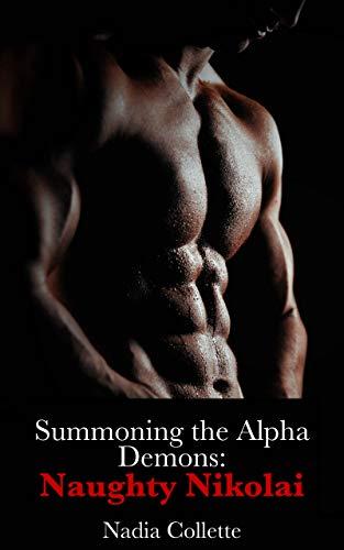 Summoning The Alpha Demons: Naughty Nikolai (Unleashed Demons Book 3)