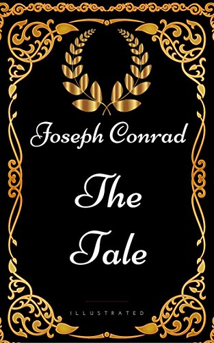 The Tale : By Joseph Conrad - Illustrated