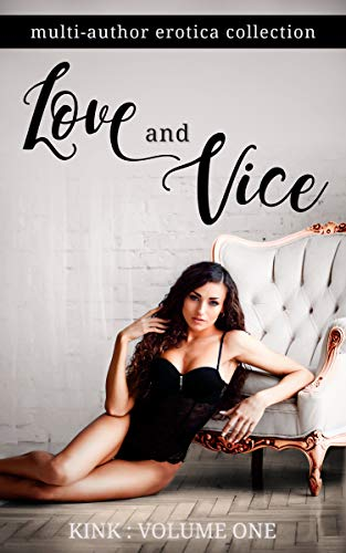 Love and Vice: A Multi-author Erotic Collection