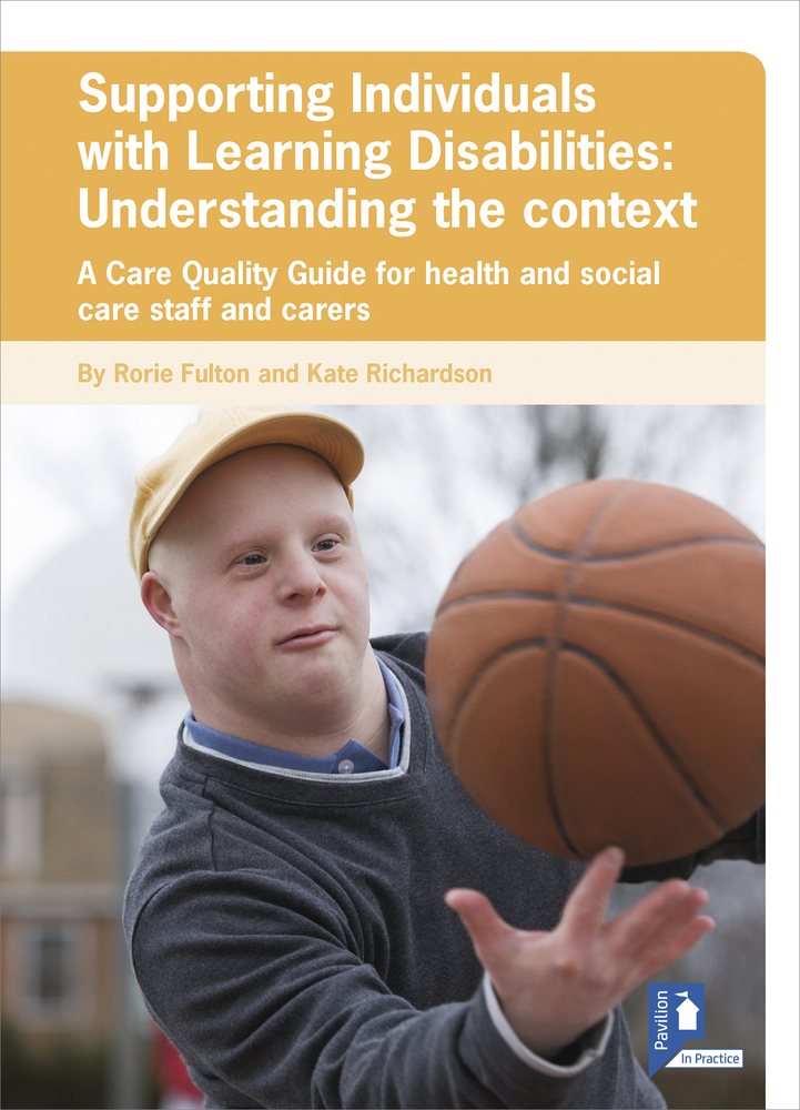 Supporting Individuals with Learning Disabilities: Understanding the context: A Care Quality Guide for health and social care staff