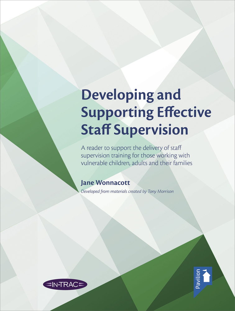 Developing and Supporting Effective Staff Supervision Reader: A reader to support the delivery of staff supervision training for those working with vulnerable children, adults and their families