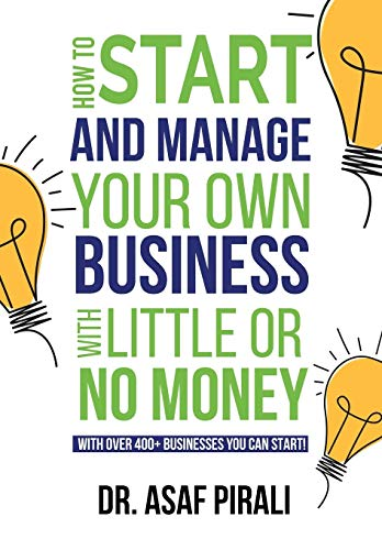 How To Start and Manage Your Own Business With Little Or No Money: With over 400+ businesses you can start!