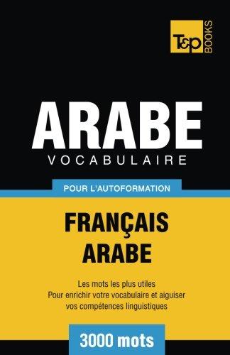Vocabulaire Français-Arabe pour l'autoformation - 3000 mots