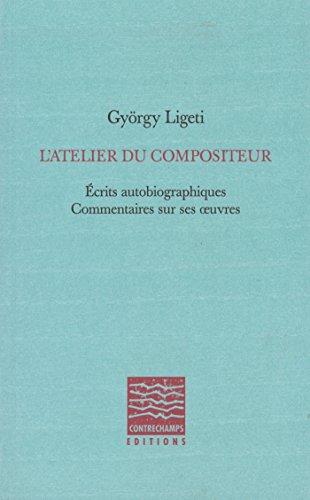 L'Atelier du compositeur: Écrits autobiographiques, commentaires sur ses oeuvres