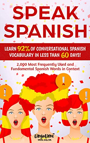 SPEAK SPANISH: LEARN 92% OF CONVERSATIONAL SPANISH VOCABULARY IN LESS THAN 60 DAYS!: 2,000 Most Frequently Used and Fundamental Spanish Words in Context