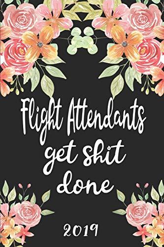 Flight Attendants Get Shit Done 2019: 52 Week Journal Planner Calendar Scheduler Organizer Appointment Notebook for Airplane Flight Attendants