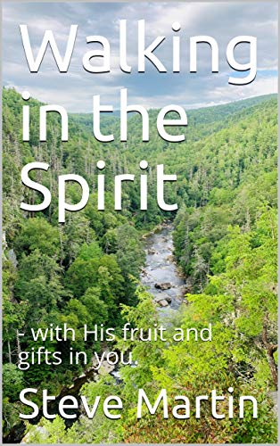 Walking in the Spirit: - with His fruit and gifts in you.