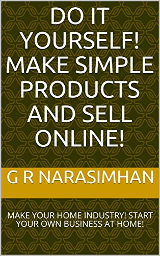 DO IT YOURSELF! MAKE SIMPLE PRODUCTS AND SELL ONLINE!: MAKE YOUR HOME INDUSTRY! START YOUR OWN BUSINESS AT HOME!