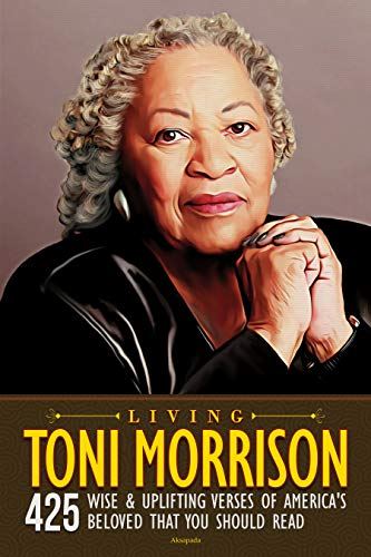 Living Toni Morrison: 425 Wise & Uplifting Verses of America's Beloved That You Should Read