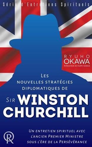 Les nouvelles stratégies diplomatiques de sir Winston Churchill : un entretien spirituel avec l'ancien Premier ministre sous l'ère de la persévérance