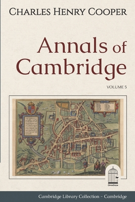 Annals of Cambridge: Volume 5. Cambridge Library Collection. Cambridge. OpenDoor