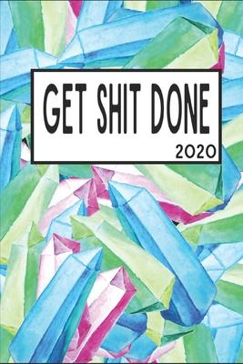 Get Shit Done 2020: 6x9 Weekly Appointment Planner Scheduler Organizer - Get Organized!