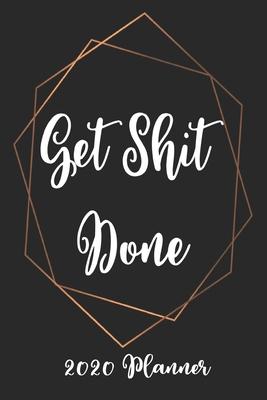 Get Shit Done 2020 Planner: 6x9 Weekly Appointment Planner Scheduler Organizer - Get Organized!