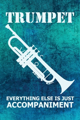 Trumpet Everything Else Is Just Accompaniment: Dot Grid Journal 6x9 - Marching Band Church Worship Notebook I Trumpet Player Gift for Musicians and Orchestra Fans