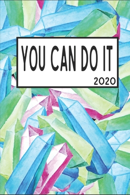 You Can Do It 2020: 6x9 Weekly Appointment Planner Scheduler Organizer - Get Organized!