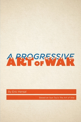 A Progressive Art of War: Based on Sun Tzu's The Art of War