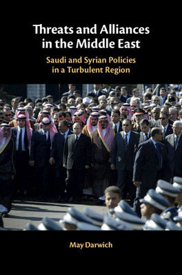 Threats and Alliances in the Middle East: Saudi and Syrian Policies in a Turbulent Region