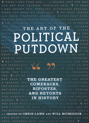 The Art of the Political Putdown: The Greatest Comebacks, Ripostes, and Retorts in History (Political Humor Book, Funny and Witty Quotes from Politicians)