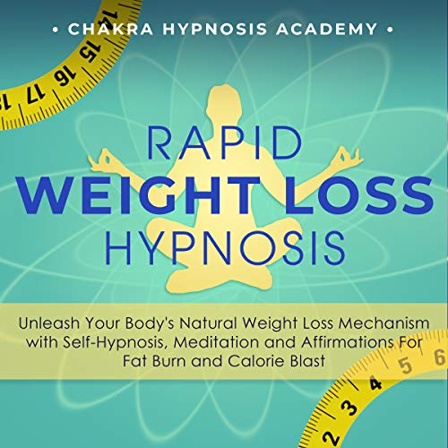 Rapid Weight Loss Hypnosis: Unleash Your Body's Natural Weight Loss Mechanism with Self-Hypnosis, Meditation and Affirmations For Fat Burn and Calorie Blast