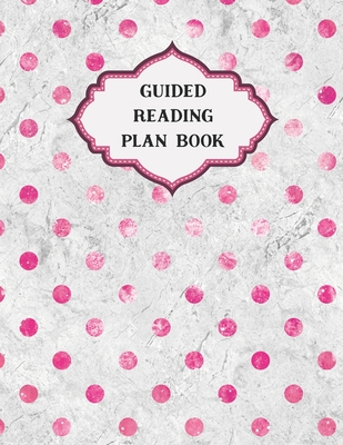 Guided Reading Book for Instructions & Assessments: Weekly & Dally Lesson Planner Notepad