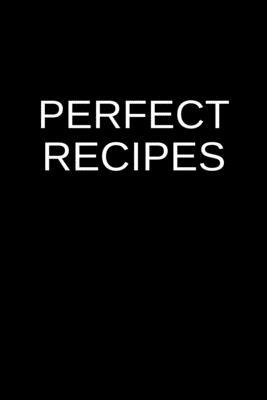 Perfect Recipes: Personal Cocaine Addiction Rehabilitation Blank Recipe Cookbook