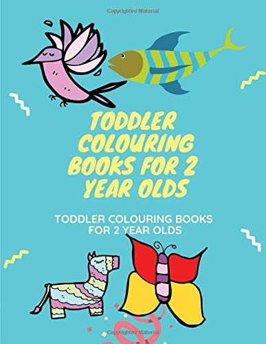 Toddler Colouring Books For 2 Year Olds: Fun Children's Activity Colouring Books for Toddlers and Kids Ages 2, 3, 4 & 5 for Nursery & Preschool Prep Success