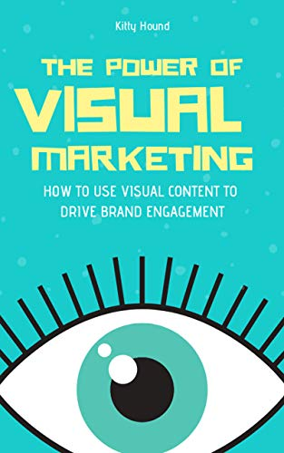 The Power Of Visual Marketing: How To Use Visual Content To Drive Brand Engagement