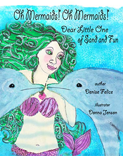Oh Mermaids! Oh Mermaids! : Dear Little One of Sand and Fun: The Sky, The Ocean, and The World We Love (Oh Mermaids! Series Book 1)