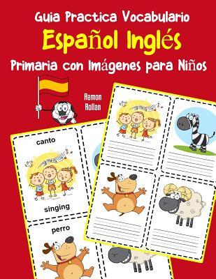 Guia Practica Vocabulario Espa�ol Ingl�s Primaria con Im�genes para Ni�os: Espanol Ingles vocabulario 200 palabras m�s usadas A1 A2 B1 B2 C1 C2