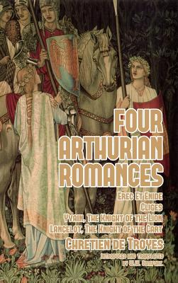Four Arthurian Romances: Erec Et Enide, Clig�s, Yvain, The Knight of the Lion, and Lancelot, The Knight of the Cart