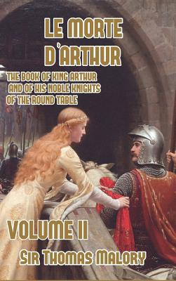 Le Morte d'Arthur: The Book of King Arthur and of his Noble Knights of the Round Table, Volume II