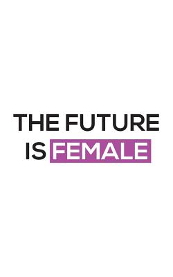 The Future Is Female: The Future Is Female Iconic Feminism Statement Notebook - Believe The Women Can Change The World! Be A Strong Woman Feminist And Spread This Powerful Message Around The World! Doodle Diary Book