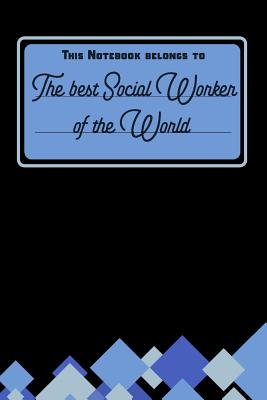 This Notebook Belongs To The Best Social Worker Of The World: blank writing Journal Notebook Diary Planner with lined pages for Notes, Sketches, To Do Lists and much more. Great appreciation gift idea for Social Workers