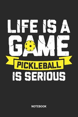 Life Is A Game Pickleball Is Serious Notebook: Dotted Lined Pickleball Themed Notebook (6x9 inches) ideal as a Training Journal. Perfect as a Pickleball Strategy Book for all Pickle Ball Lover. Great gift for Kids, Men and Women