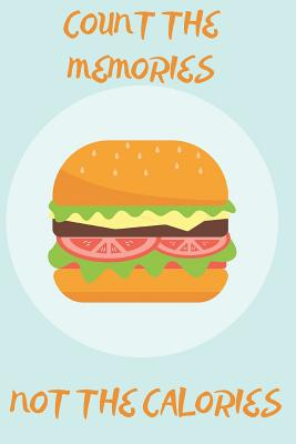 Count The Memories Not The Calories: Funny Quotes Hamburger Notebook/Journal for Adults/Children Fastfood Lovers to Writing (6x9 Inch. (15.24x22.86 cm.) College Ruled Lined Paper 120 Blank Pages (BROWN&BLUE&GREEN&RED Pattern)