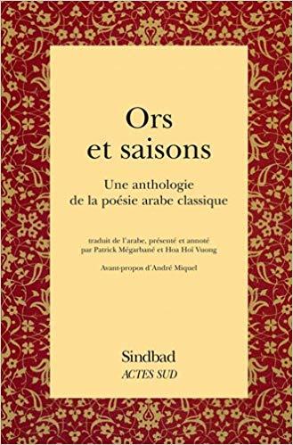 Ors et saisons. Une anthologie de la poésie arabe classique