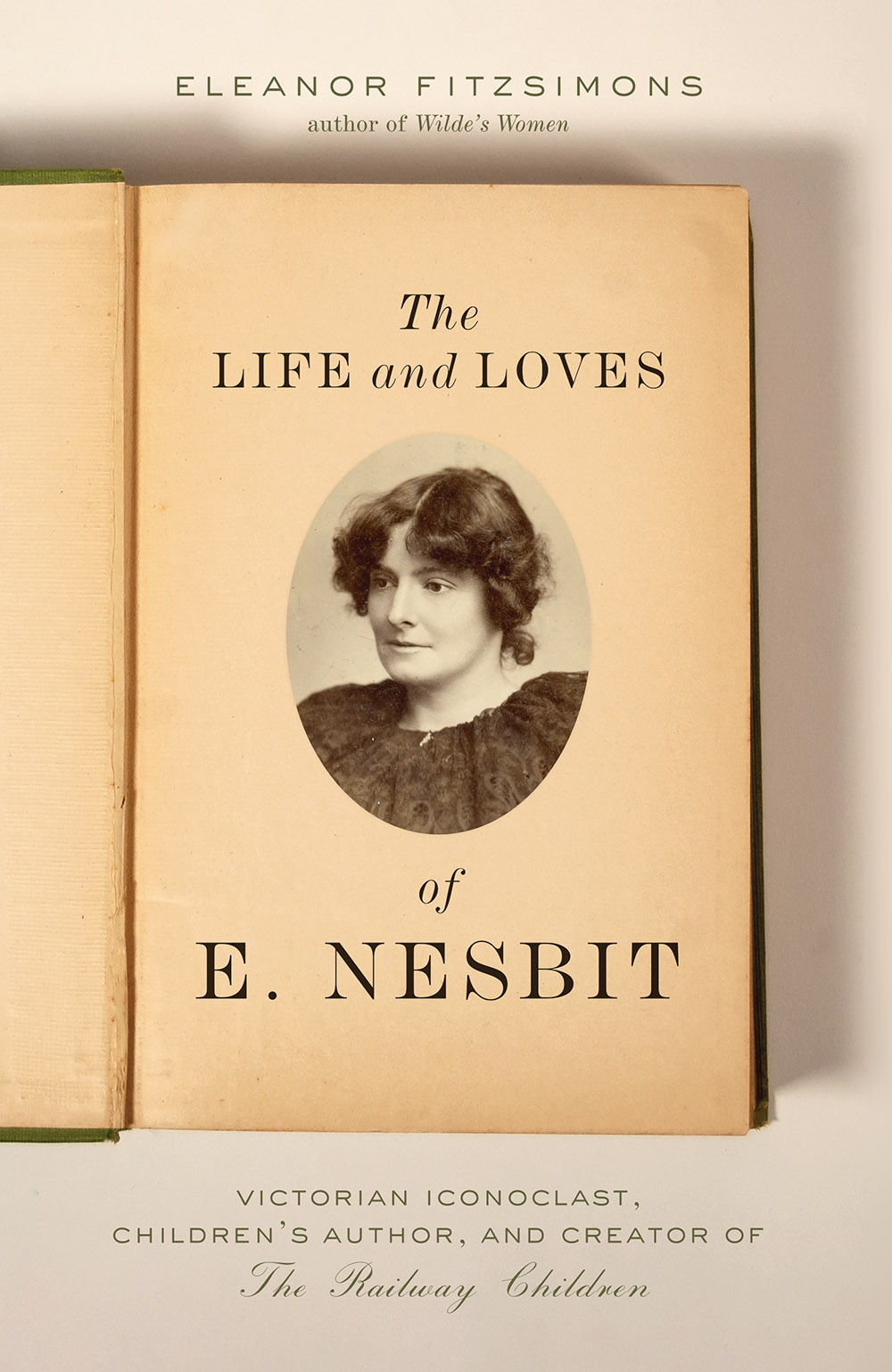 The Life and Loves of E. Nesbit: Victorian Iconoclast, Children's Author, and Creator of The Railway Children