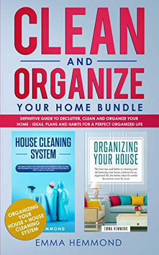 Clean and Organize Your Home Bundle: Organizing your House + House Cleaning System - Definitive Guide to Declutter, Clean and Organize Your Home - Ideas, Plans and Habits for a Perfect Organized Life